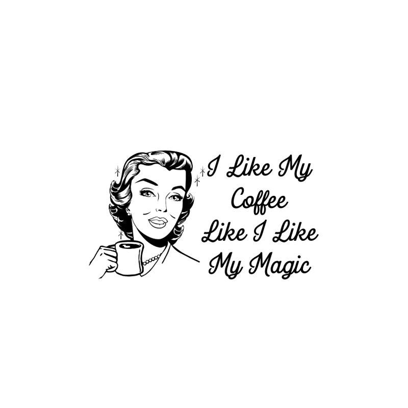 I Like My Coffee Like I Like My Magic Mug Accessories Mug by Mandragora Magika