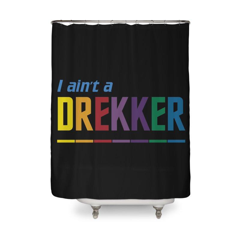 I ain't a Drekker Home Shower Curtain by Mansemat & Moloch