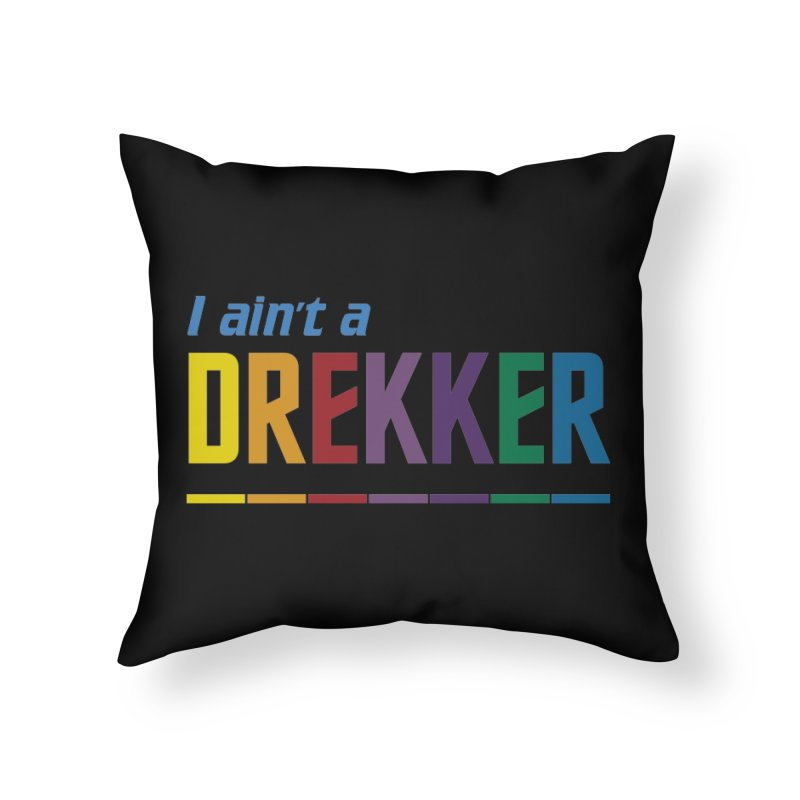 I ain't a Drekker Home Throw Pillow by Mansemat & Moloch