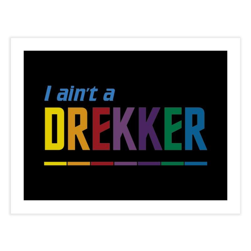 I ain't a Drekker Home Fine Art Print by Mansemat & Moloch