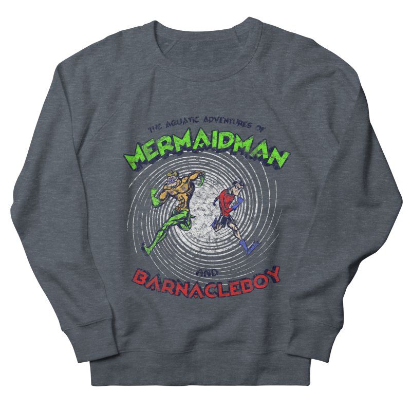 The aquatic adventures of mermaidman and barnacleboy Men's Sweatshirt by Mantichore Design