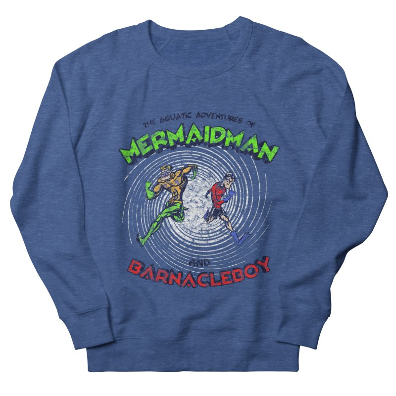 The aquatic adventures of mermaidman and barnacleboy Men's French Terry Sweatshirt by Mantichore Design