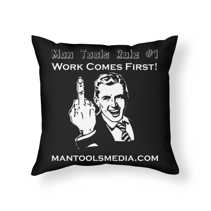 Work Comes First! Home Throw Pillow by Man Tools Merch