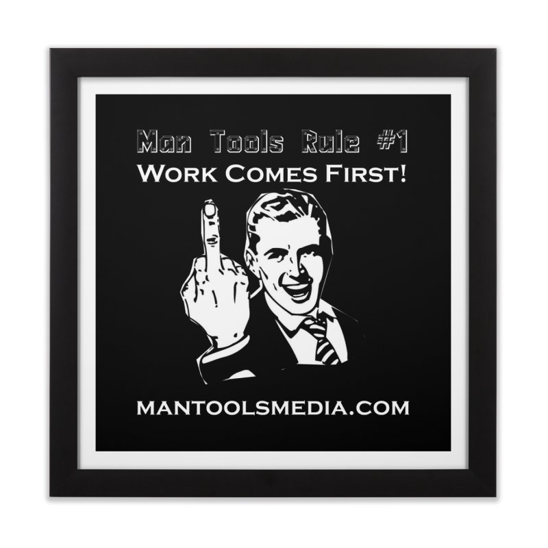 Work Comes First! Home Framed Fine Art Print by Man Tools Merch
