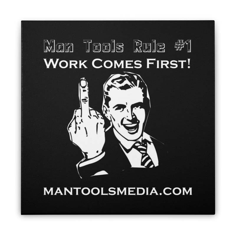 Work Comes First! Home Stretched Canvas by Man Tools Merch