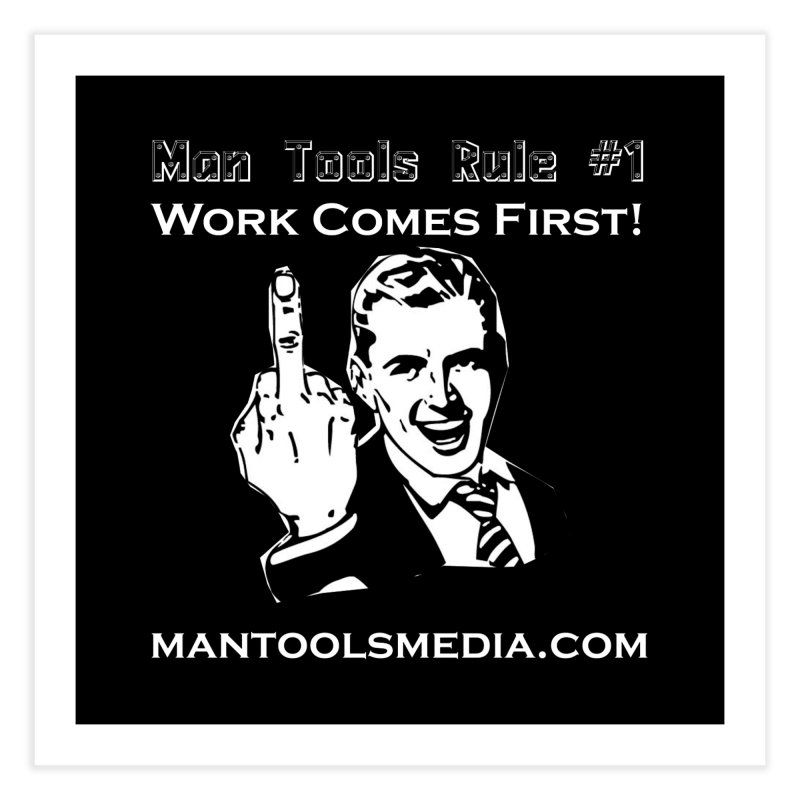 Work Comes First! Home Fine Art Print by Man Tools Merch