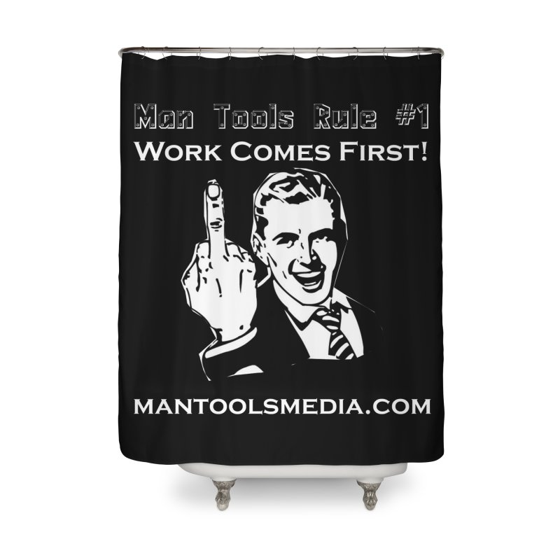 Work Comes First! Home Shower Curtain by Man Tools Merch