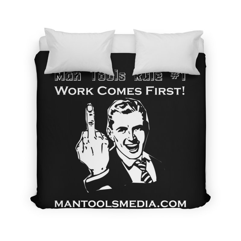 Work Comes First! Home Duvet by Man Tools Merch
