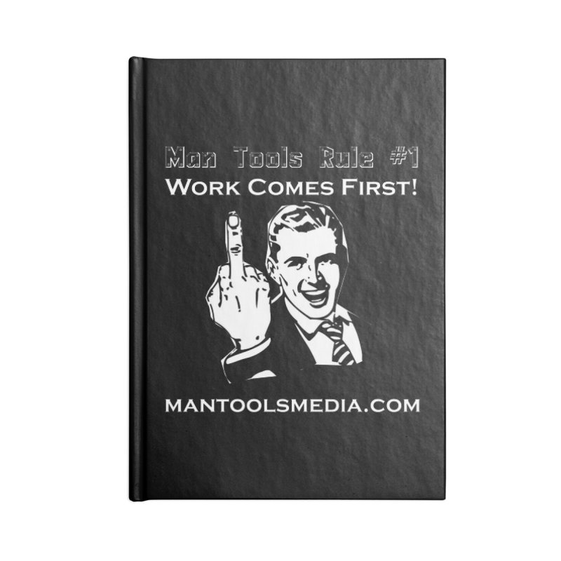 Work Comes First! Accessories Blank Journal Notebook by Man Tools Merch