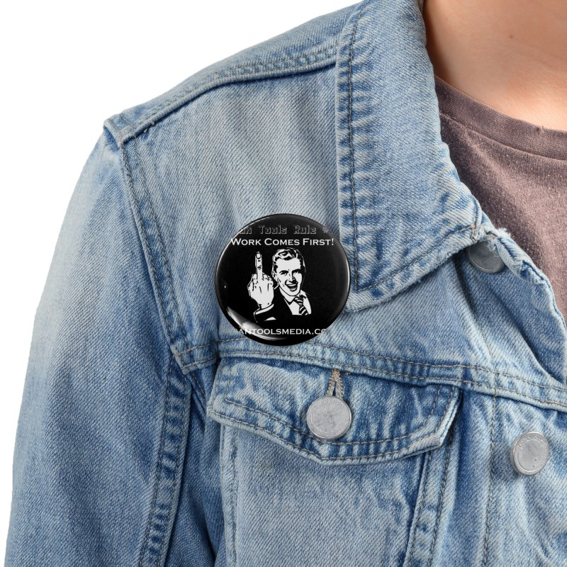 Work Comes First! Accessories Button by Man Tools Merch