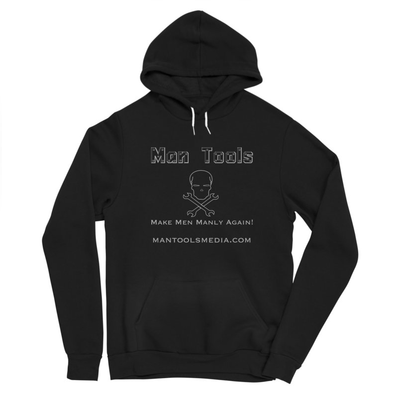 Make Men Manly Again! Men's Pullover Hoody by Man Tools Merch