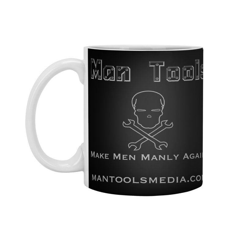 Make Men Manly Again! Accessories Standard Mug by Man Tools Merch