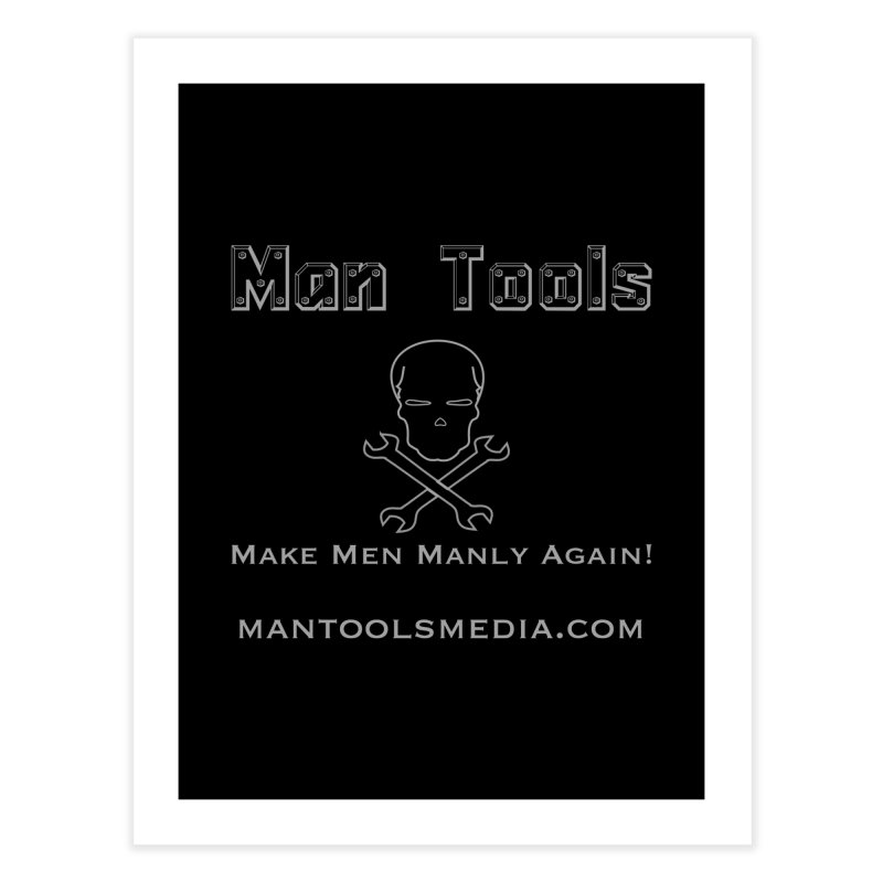 Make Men Manly Again! Home Fine Art Print by Man Tools Merch