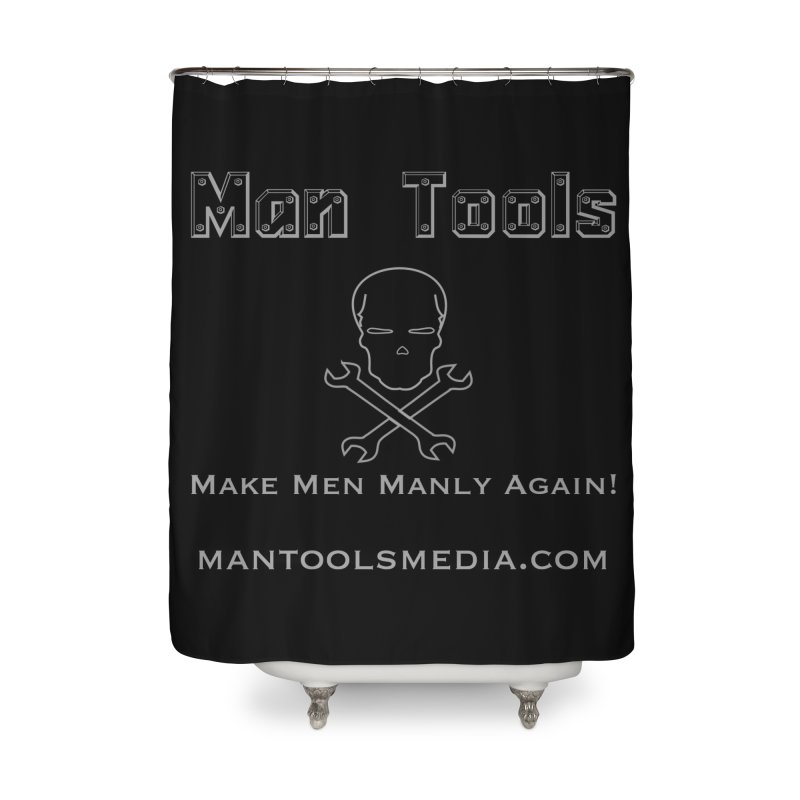 Make Men Manly Again! Home Shower Curtain by Man Tools Merch