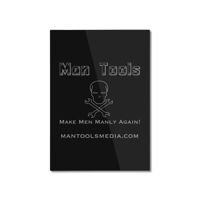 Make Men Manly Again! Home Mounted Aluminum Print by Man Tools Merch