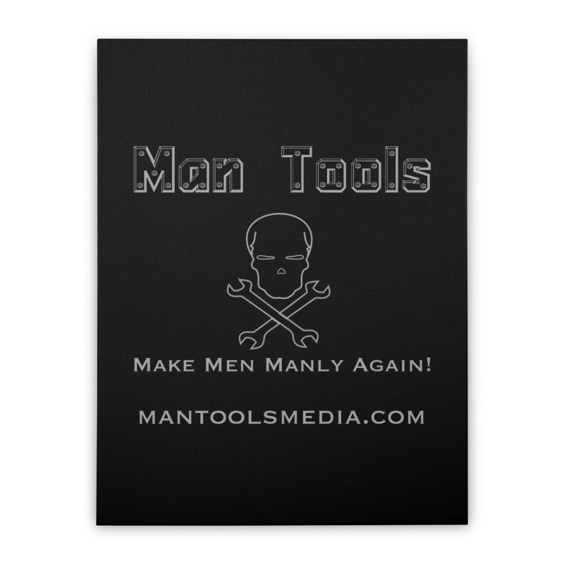 Make Men Manly Again! Home Stretched Canvas by Man Tools Merch