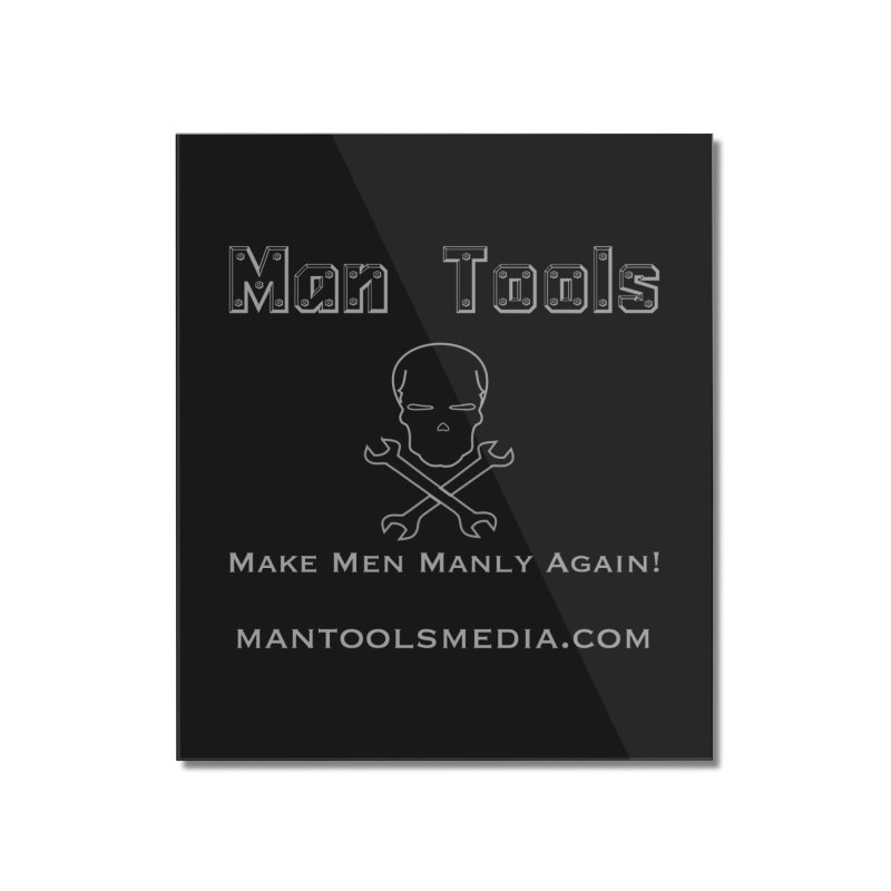Make Men Manly Again! Home Mounted Acrylic Print by Man Tools Merch