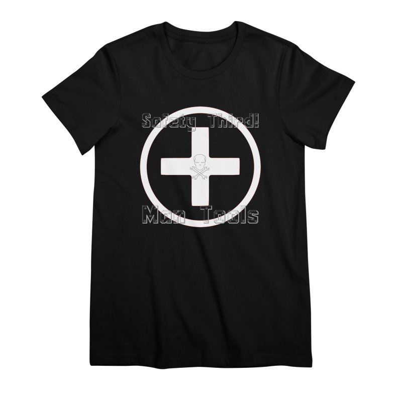 Safety Third! Women's Premium T-Shirt by Man Tools Merch
