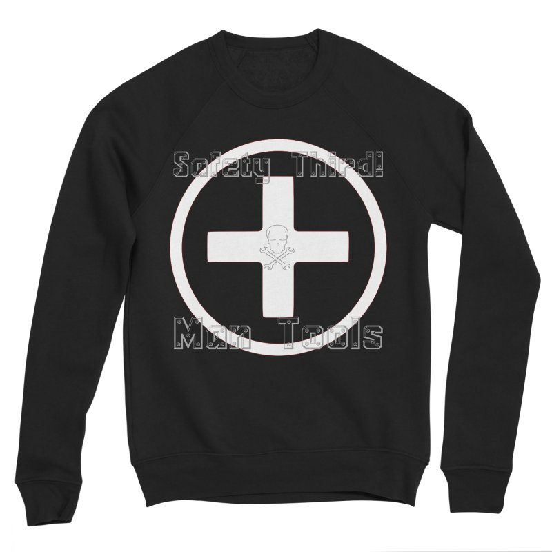 Safety Third! Men's Sponge Fleece Sweatshirt by Man Tools Merch