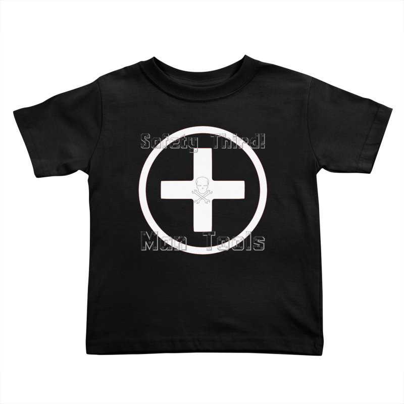 Safety Third! Kids Toddler T-Shirt by Man Tools Merch
