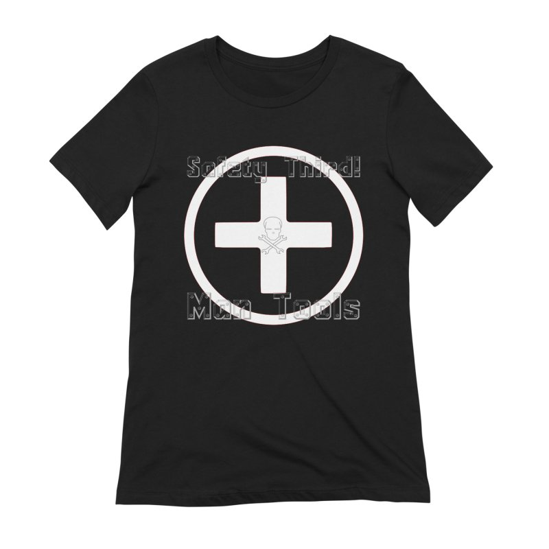 Safety Third! Women's T-Shirt by Man Tools Merch