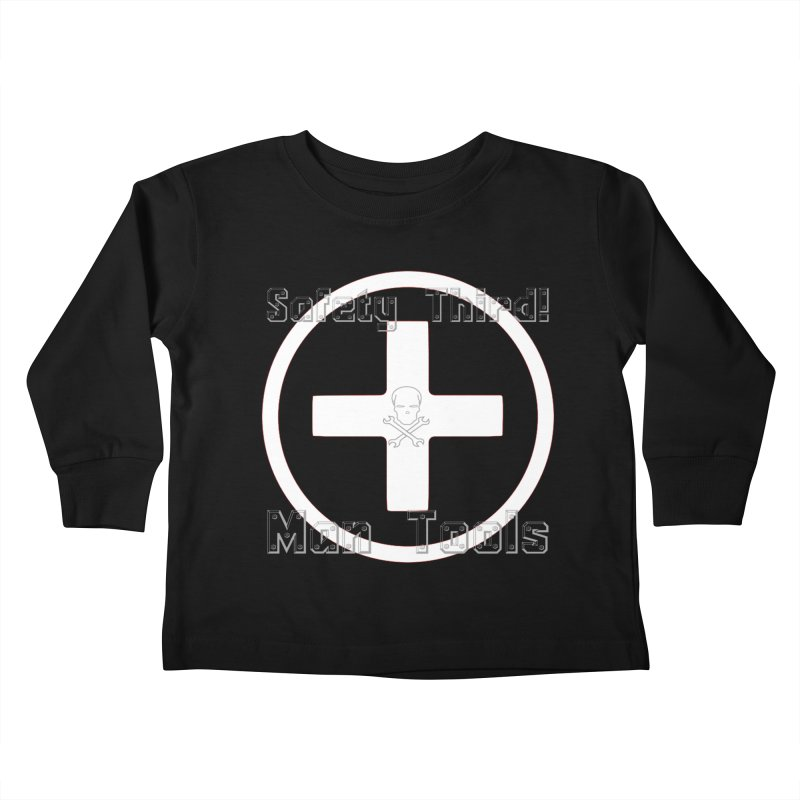 Safety Third! Kids Toddler Longsleeve T-Shirt by Man Tools Merch