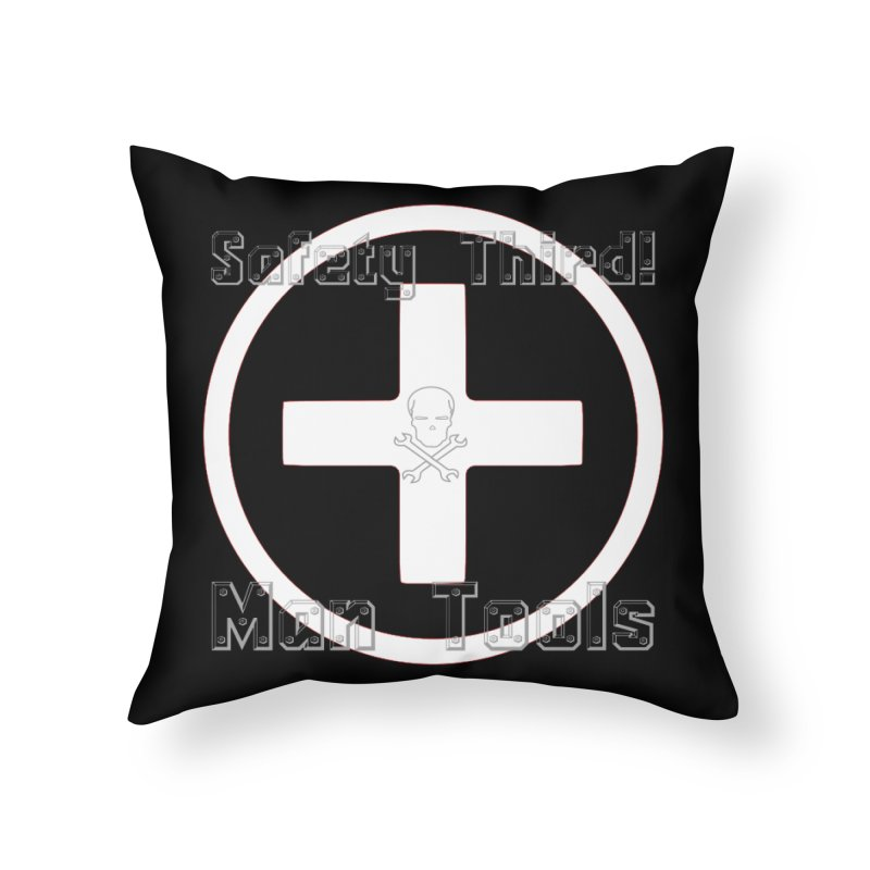Safety Third! Home Throw Pillow by Man Tools Merch
