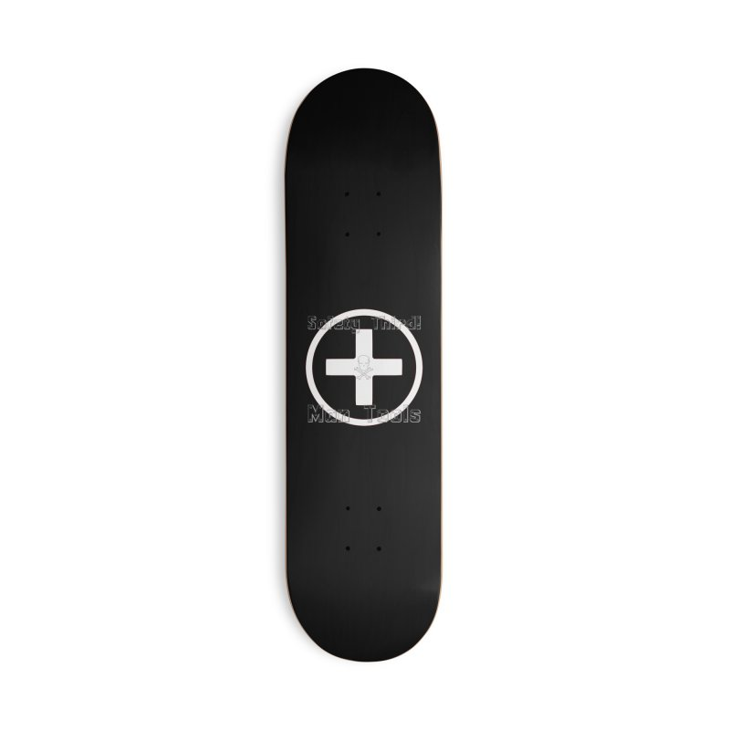 Safety Third! Accessories Deck Only Skateboard by Man Tools Merch
