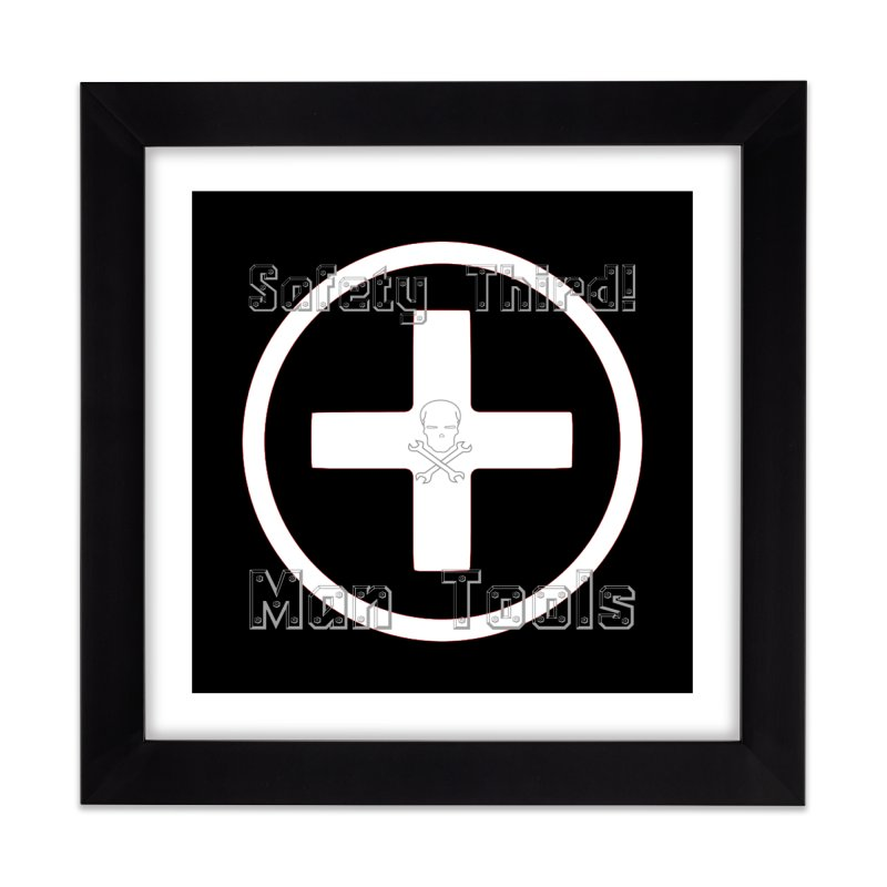 Safety Third! Home Framed Fine Art Print by Man Tools Merch