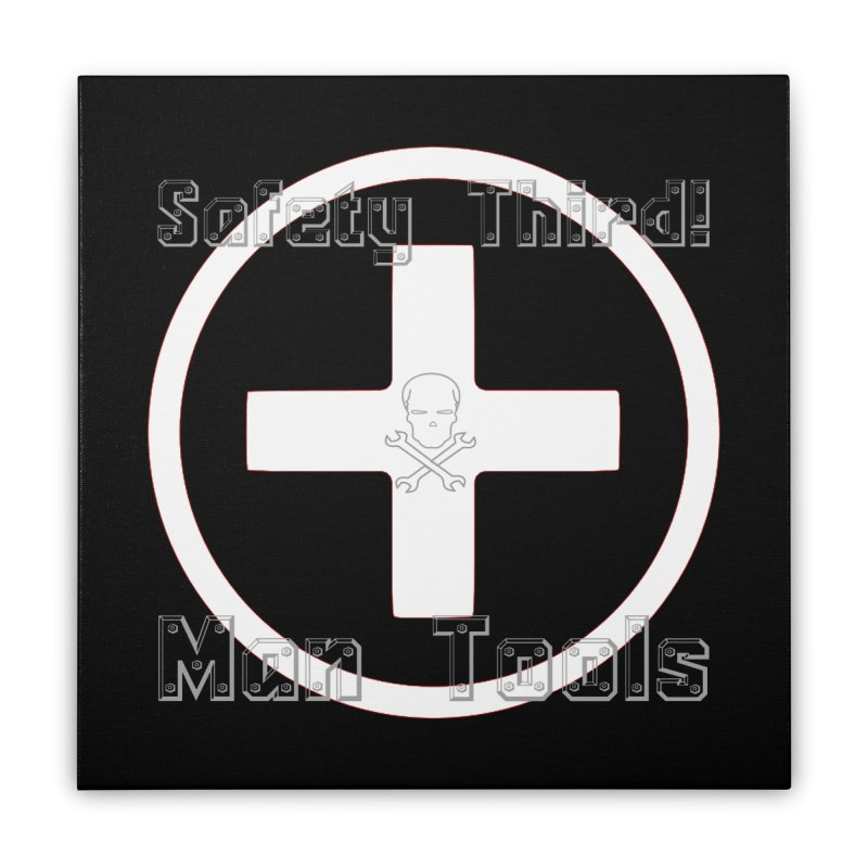 Safety Third! Home Stretched Canvas by Man Tools Merch