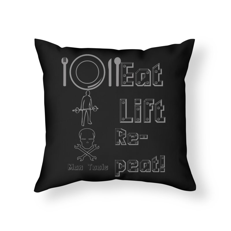 EAT LIFT REPEAT! Home Throw Pillow by Man Tools Merch