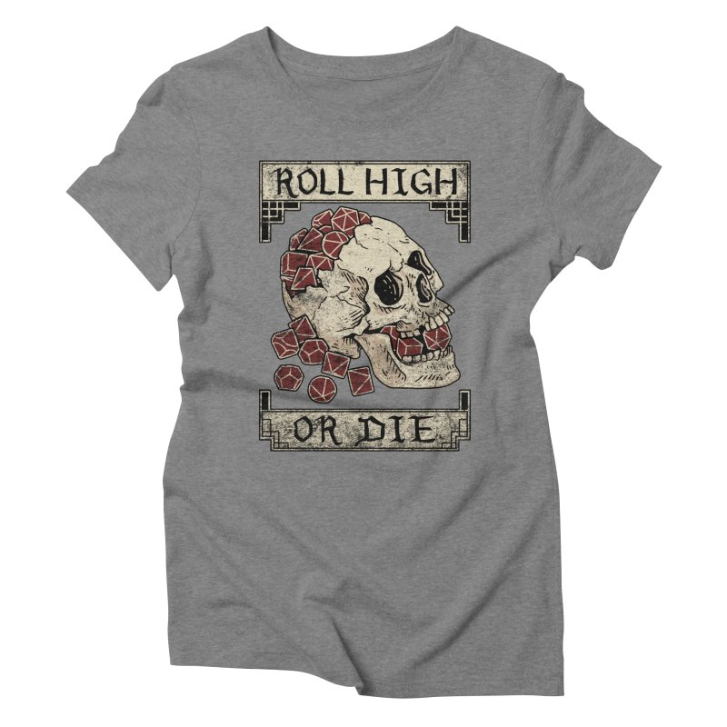 Roll High or Die (Skull and Die) Women's Triblend T-Shirt by maratusfunk's Shop