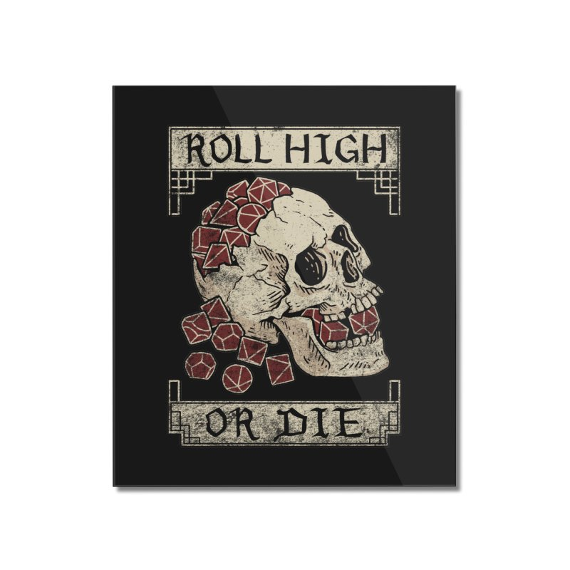 Roll High or Die (Skull and Die) Home Mounted Acrylic Print by maratusfunk's Shop