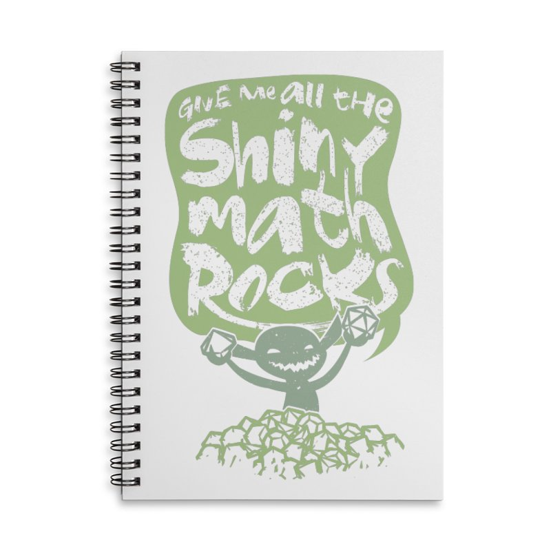 Give Me All The Shiny Math Rocks Accessories Lined Spiral Notebook by March1Studios on Threadless