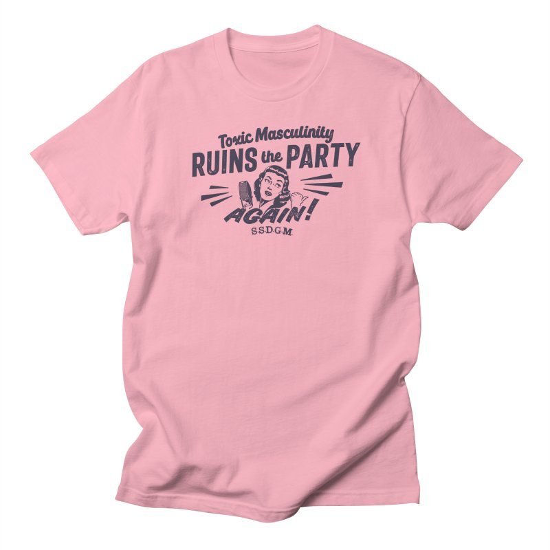 Toxic Masculinity Ruins the Party, Again - Retro Radio Women's Regular Unisex T-Shirt by March1Studios on Threadless