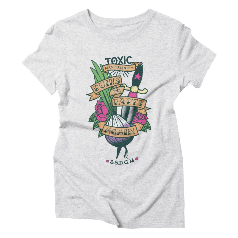 Toxic Masculinity Ruins the Party, Again - American Traditional Women's Triblend T-Shirt by March1Studios on Threadless