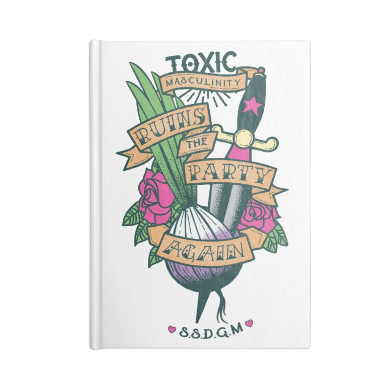 Toxic Masculinity Ruins the Party, Again - American Traditional Accessories Blank Journal Notebook by March1Studios on Threadless