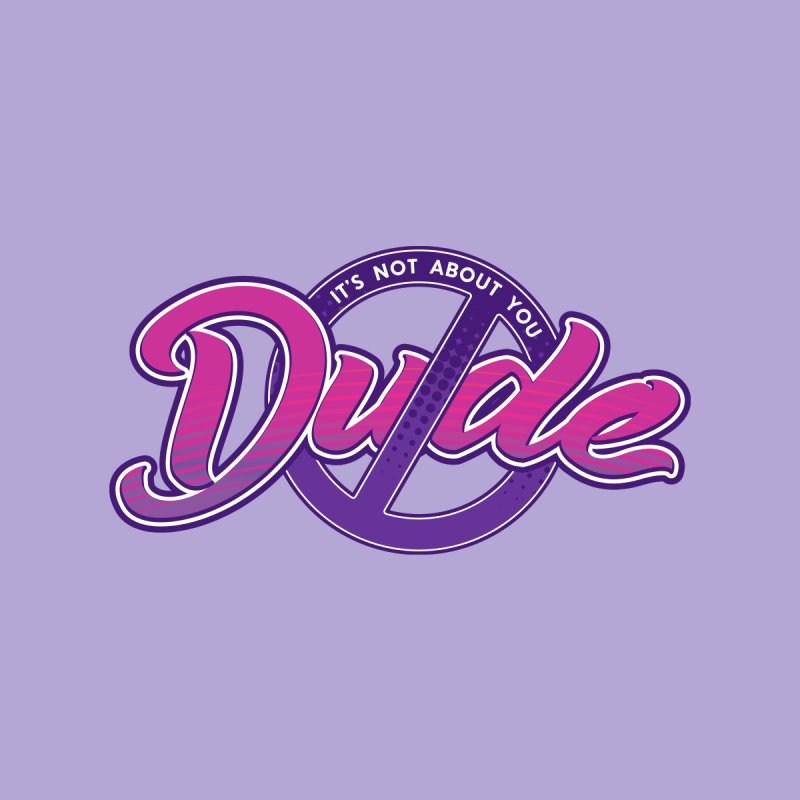 It's Not About You, Dude Women's Tank by March1Studios on Threadless