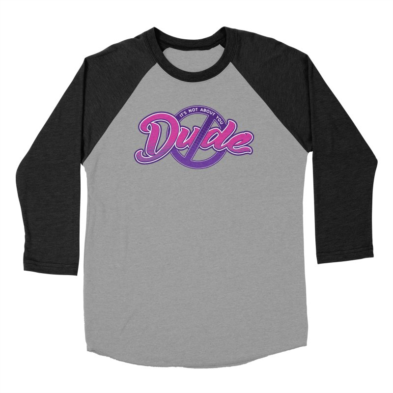 It's Not About You, Dude Men's Baseball Triblend Longsleeve T-Shirt by March1Studios on Threadless