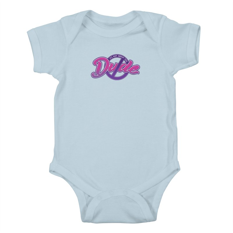 It's Not About You, Dude Kids Baby Bodysuit by March1Studios on Threadless