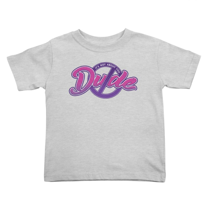 It's Not About You, Dude Kids Toddler T-Shirt by March1Studios on Threadless