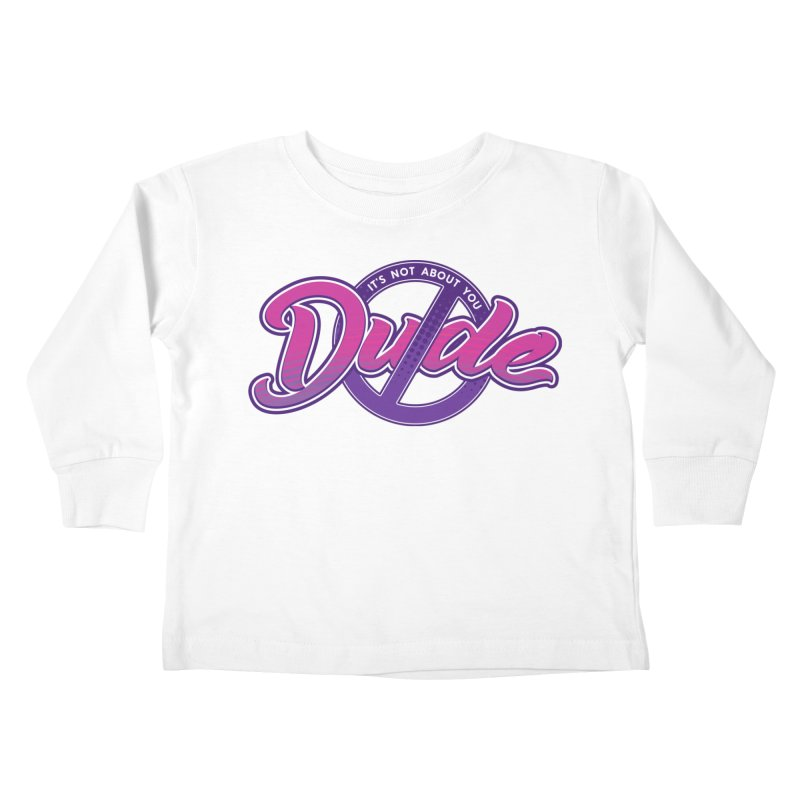 It's Not About You, Dude Kids Toddler Longsleeve T-Shirt by March1Studios on Threadless