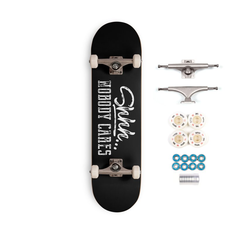 Shhh...Nobody Cares Accessories Complete - Premium Skateboard by March1Studios on Threadless