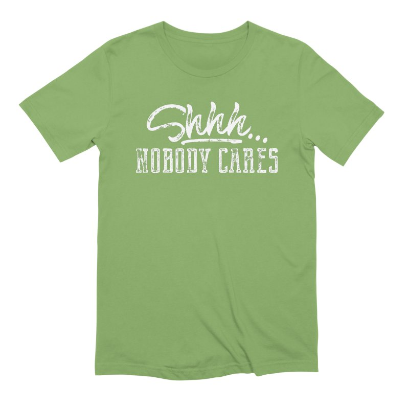Shhh...Nobody Cares Men's Extra Soft T-Shirt by March1Studios on Threadless