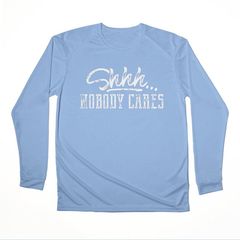 Shhh...Nobody Cares Women's Performance Unisex Longsleeve T-Shirt by March1Studios on Threadless