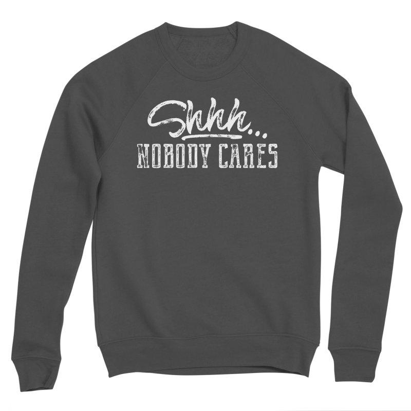 Shhh...Nobody Cares Women's Sponge Fleece Sweatshirt by March1Studios on Threadless