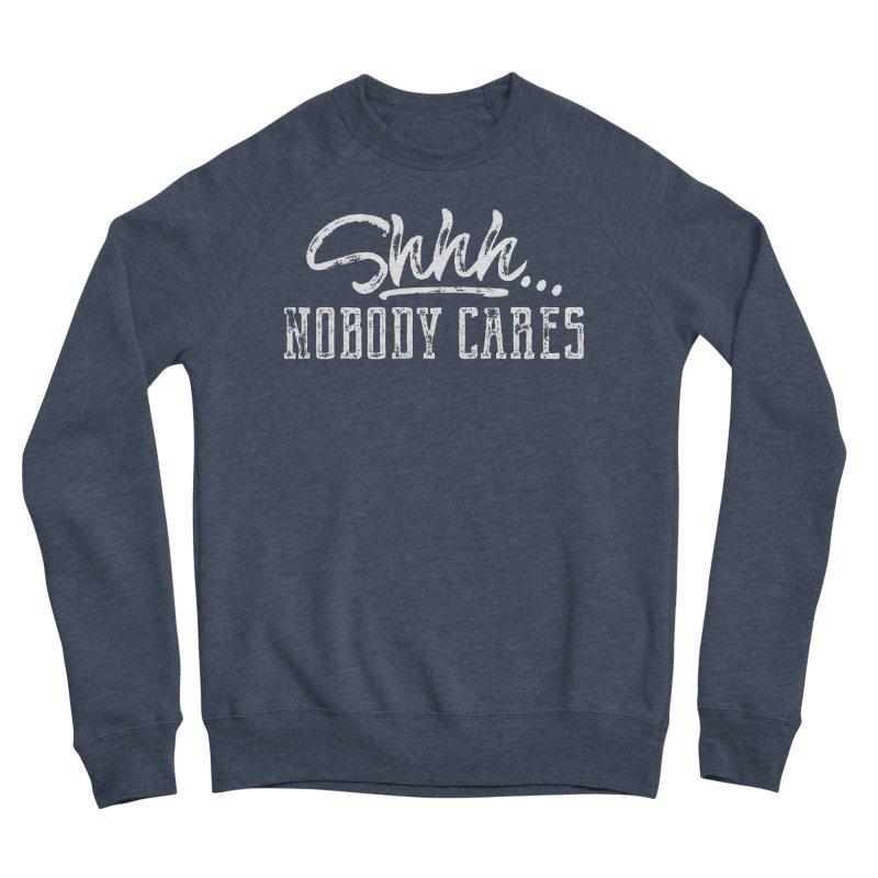 Shhh...Nobody Cares Men's Sponge Fleece Sweatshirt by March1Studios on Threadless