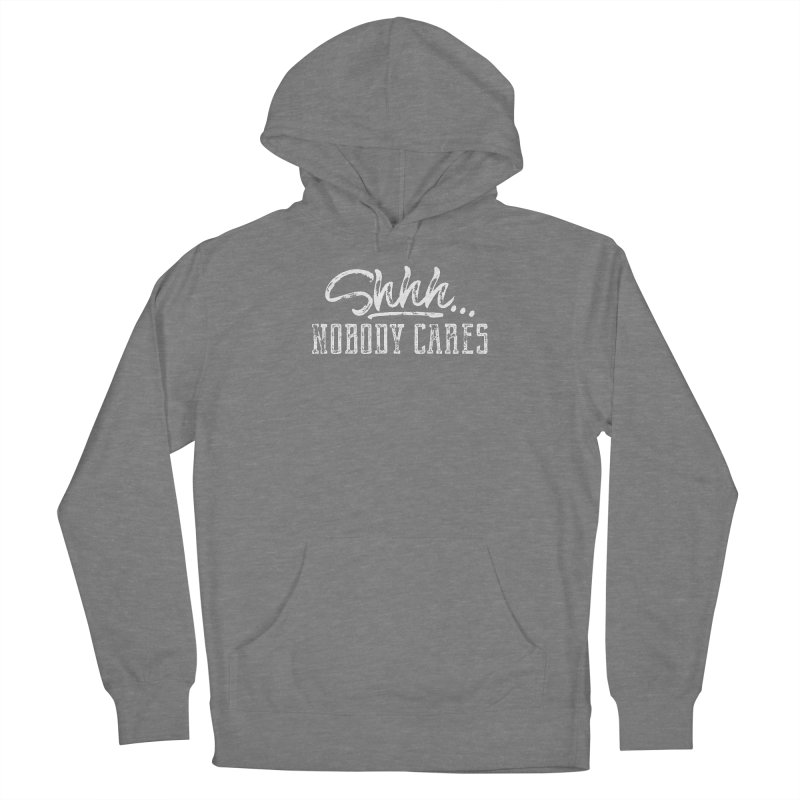 Shhh...Nobody Cares Women's Pullover Hoody by March1Studios on Threadless