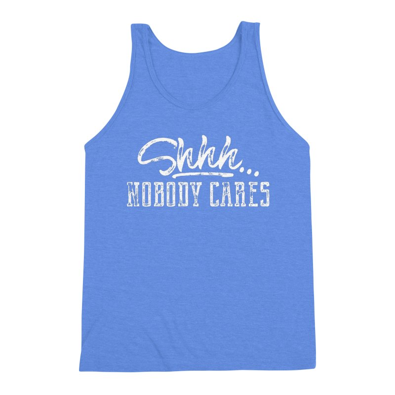 Shhh...Nobody Cares Men's Triblend Tank by March1Studios on Threadless