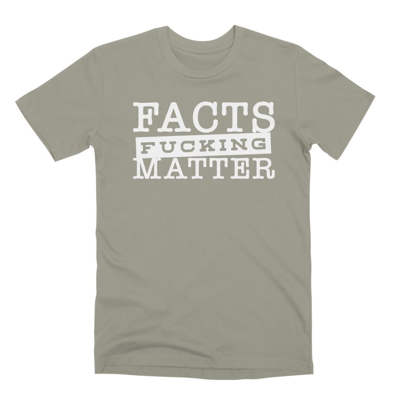 Facts matter Men's Premium T-Shirt by March1Studios on Threadless